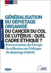 Generalisation_depistage_organise_cancer_col_uterus_quel_cadre_ethique_Preconisations_du_Groupe_de_reflexion_sur_l_e_thique_du_depistage_GRED_20170317